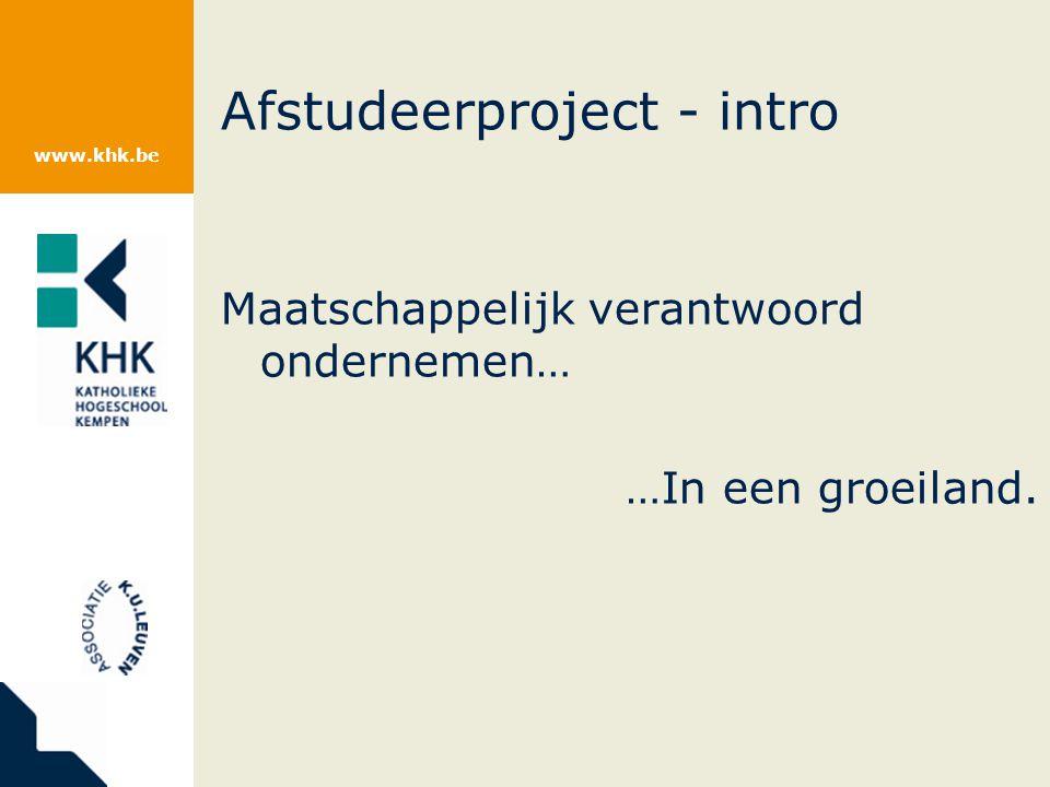 www.khk.be Afstudeerproject - intro Maatschappelijk verantwoord ondernemen… …In een groeiland.