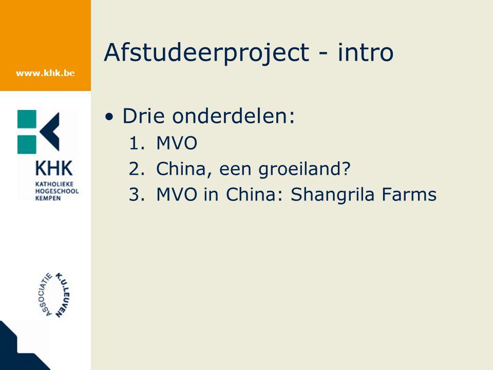 www.khk.be Afstudeerproject - intro Drie onderdelen: 1.MVO 2.China, een groeiland.