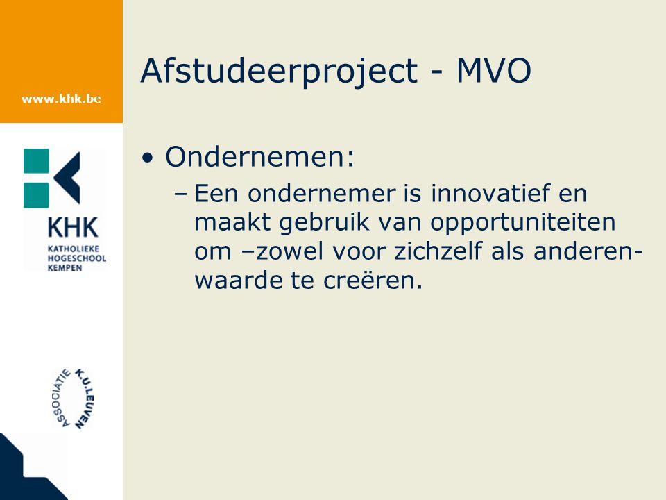 www.khk.be Afstudeerproject - MVO Ondernemen: –Een ondernemer is innovatief en maakt gebruik van opportuniteiten om –zowel voor zichzelf als anderen- waarde te creëren.