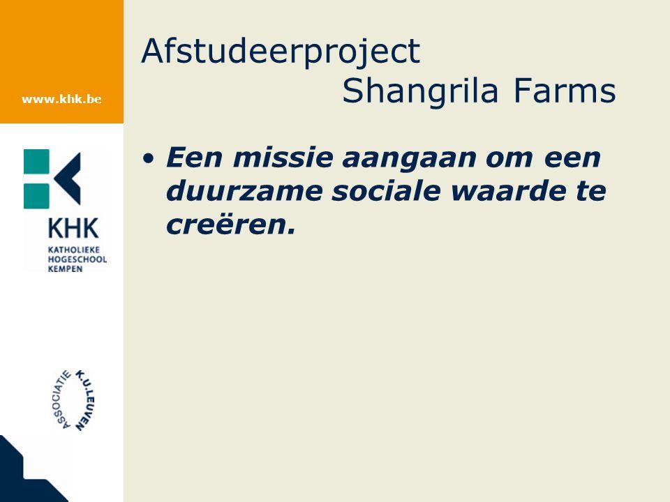 www.khk.be Afstudeerproject Shangrila Farms Een missie aangaan om een duurzame sociale waarde te creëren.