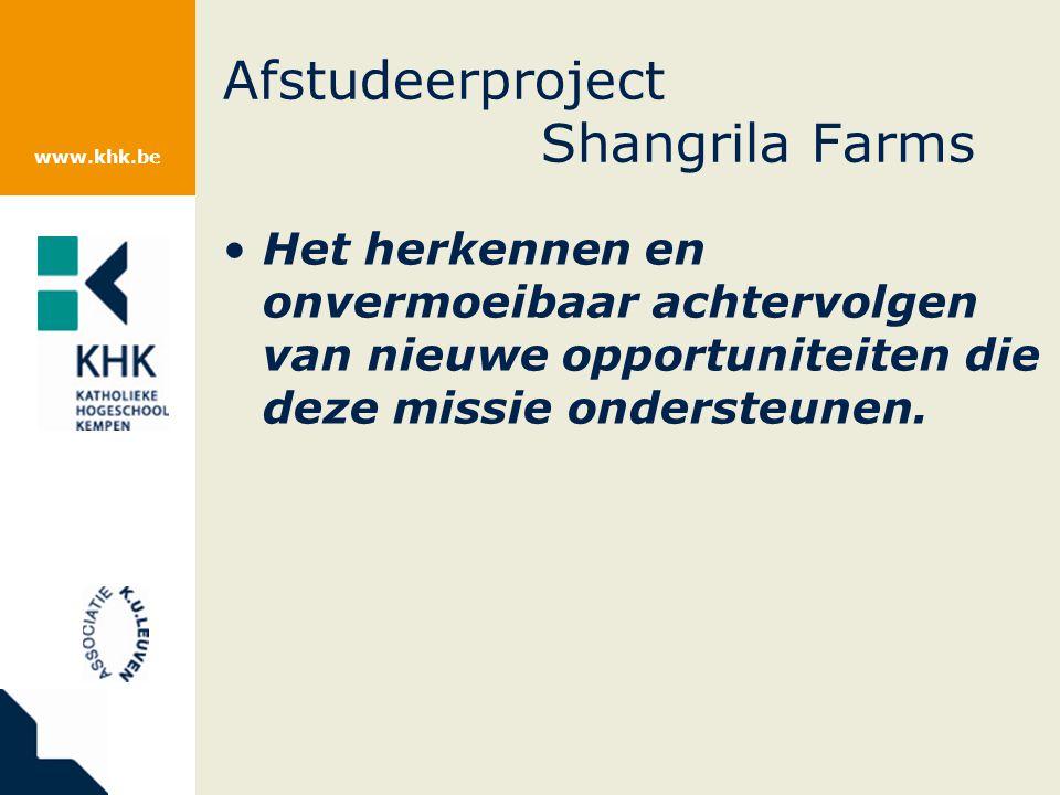 www.khk.be Afstudeerproject Shangrila Farms Het herkennen en onvermoeibaar achtervolgen van nieuwe opportuniteiten die deze missie ondersteunen.