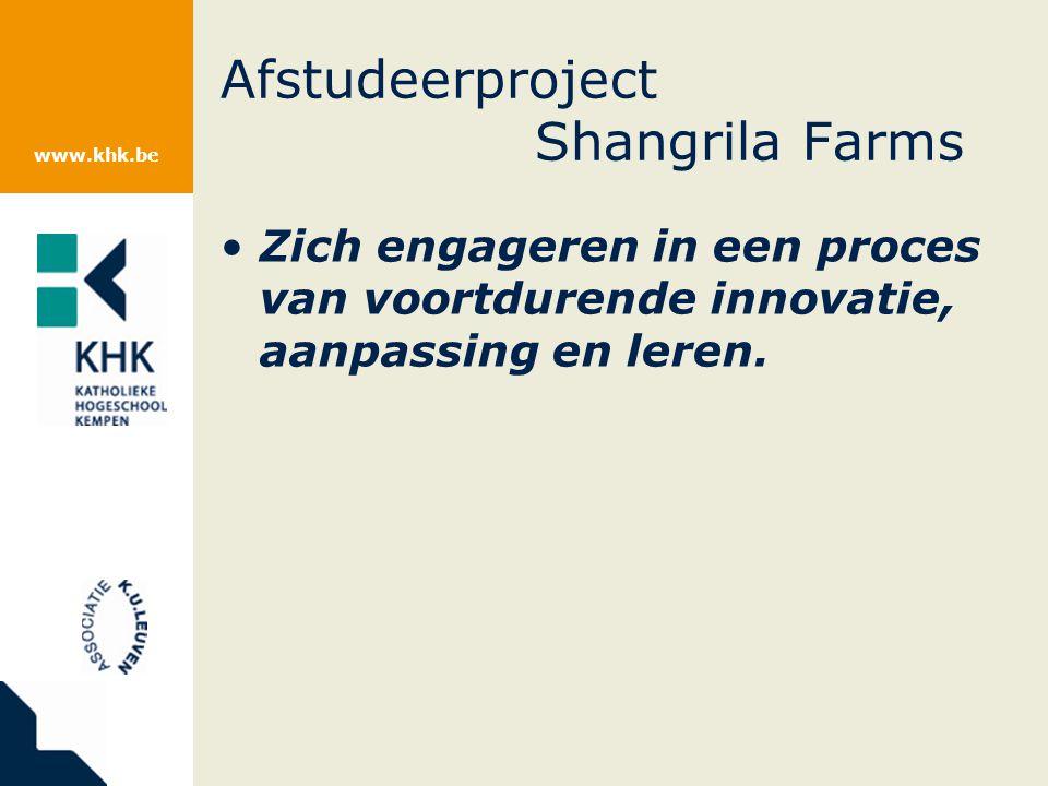 www.khk.be Afstudeerproject Shangrila Farms Zich engageren in een proces van voortdurende innovatie, aanpassing en leren.