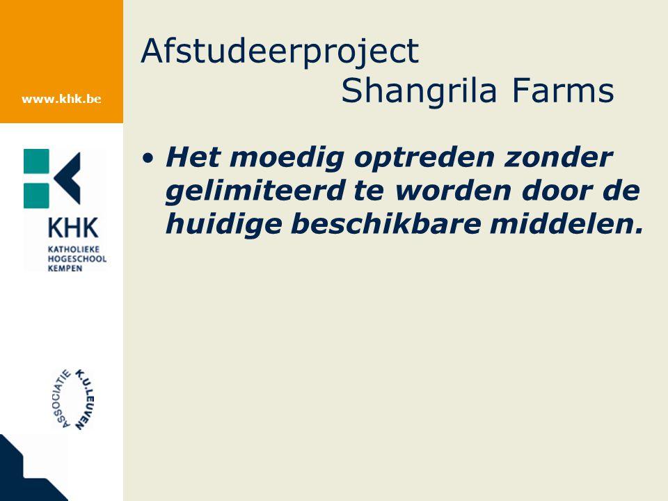 www.khk.be Afstudeerproject Shangrila Farms Het moedig optreden zonder gelimiteerd te worden door de huidige beschikbare middelen.