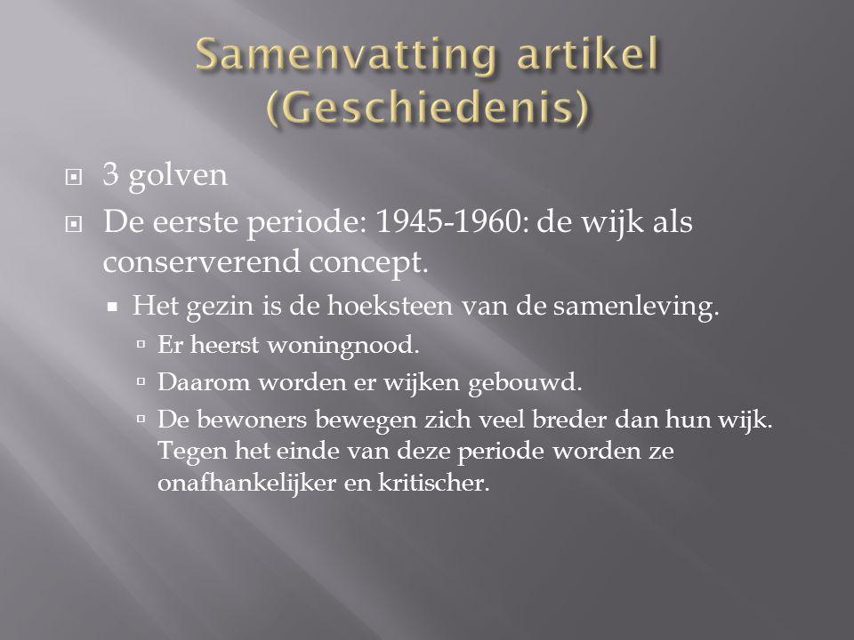  3 golven  De eerste periode: 1945-1960: de wijk als conserverend concept.  Het gezin is de hoeksteen van de samenleving.  Er heerst woningnood. 