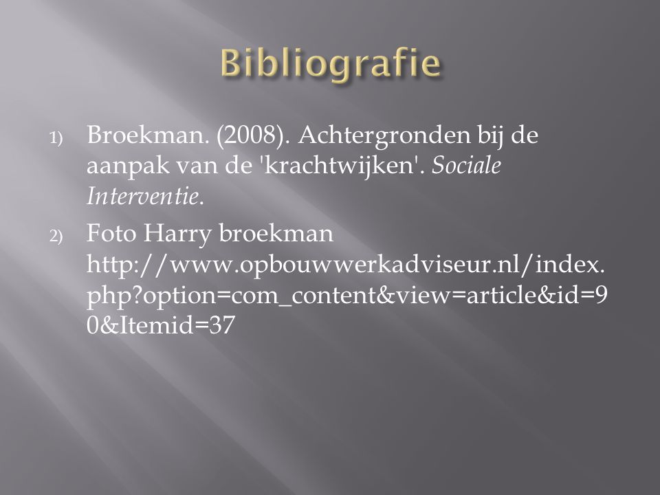 1) Broekman. (2008). Achtergronden bij de aanpak van de 'krachtwijken'. Sociale Interventie. 2) Foto Harry broekman http://www.opbouwwerkadviseur.nl/i