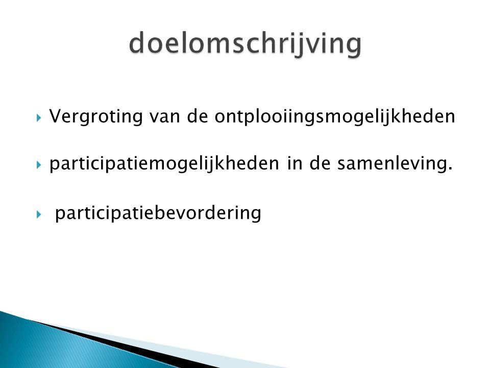  Vergroting van de ontplooiingsmogelijkheden  participatiemogelijkheden in de samenleving.