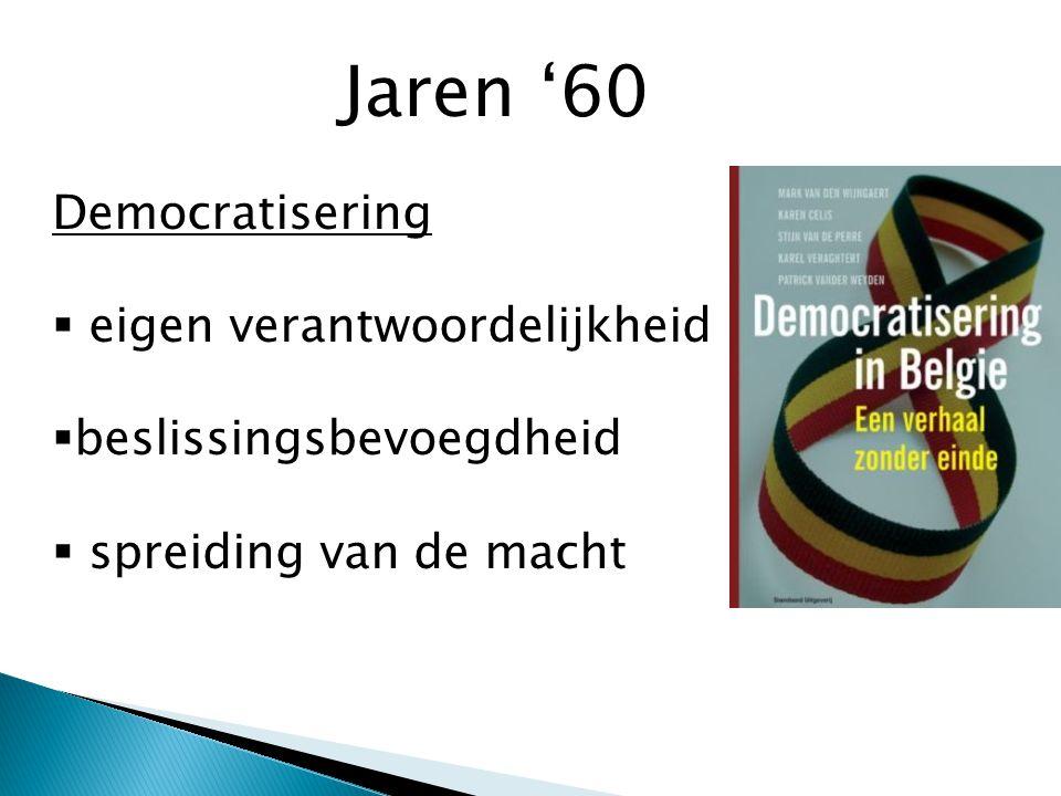 Jaren '60 Democratisering  eigen verantwoordelijkheid  beslissingsbevoegdheid  spreiding van de macht