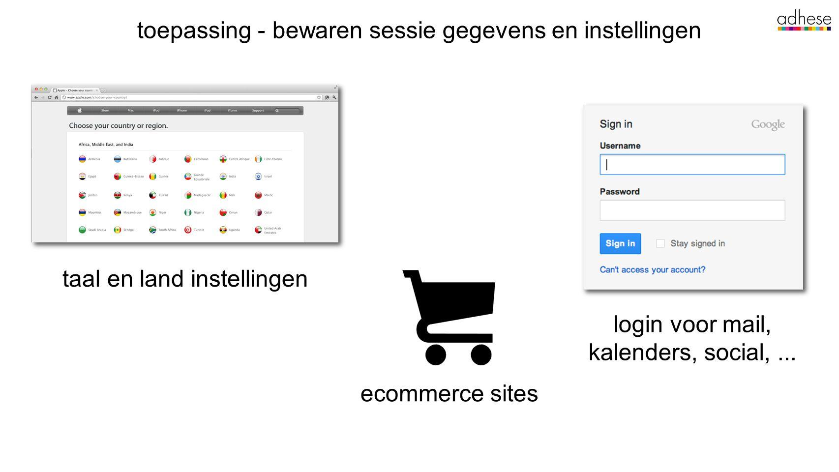 toepassing - bewaren sessie gegevens en instellingen taal en land instellingen ecommerce sites login voor mail, kalenders, social,...