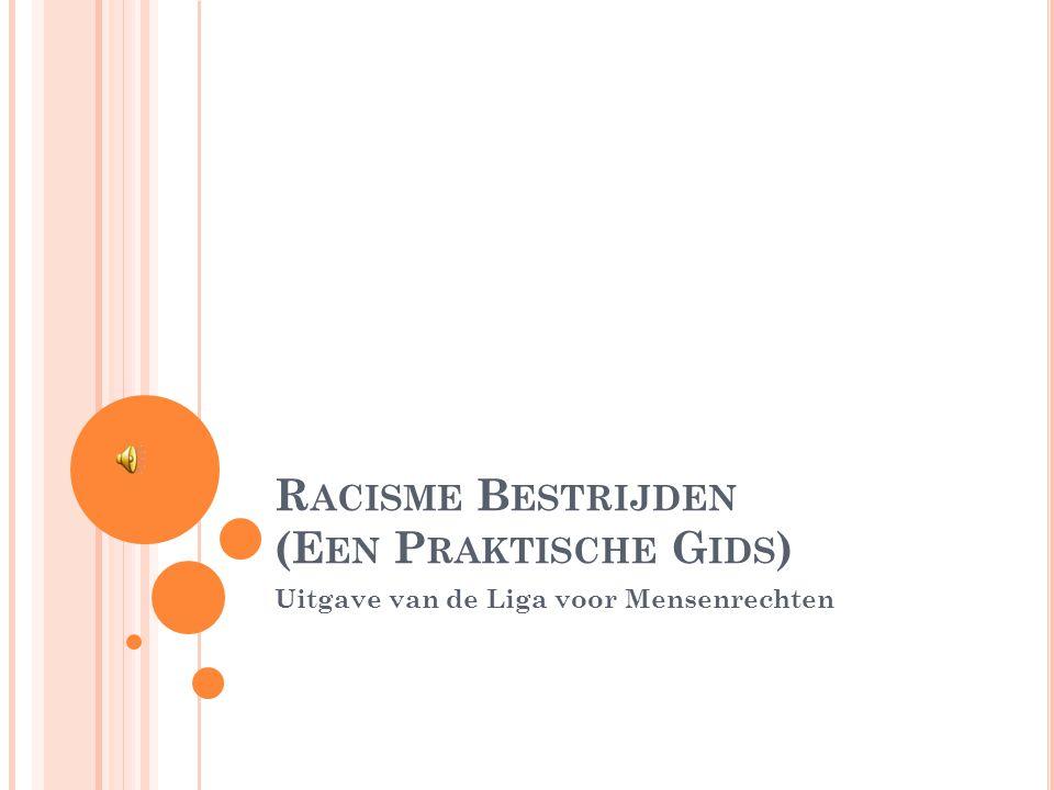 R ACISME B ESTRIJDEN (E EN P RAKTISCHE G IDS ) Uitgave van de Liga voor Mensenrechten