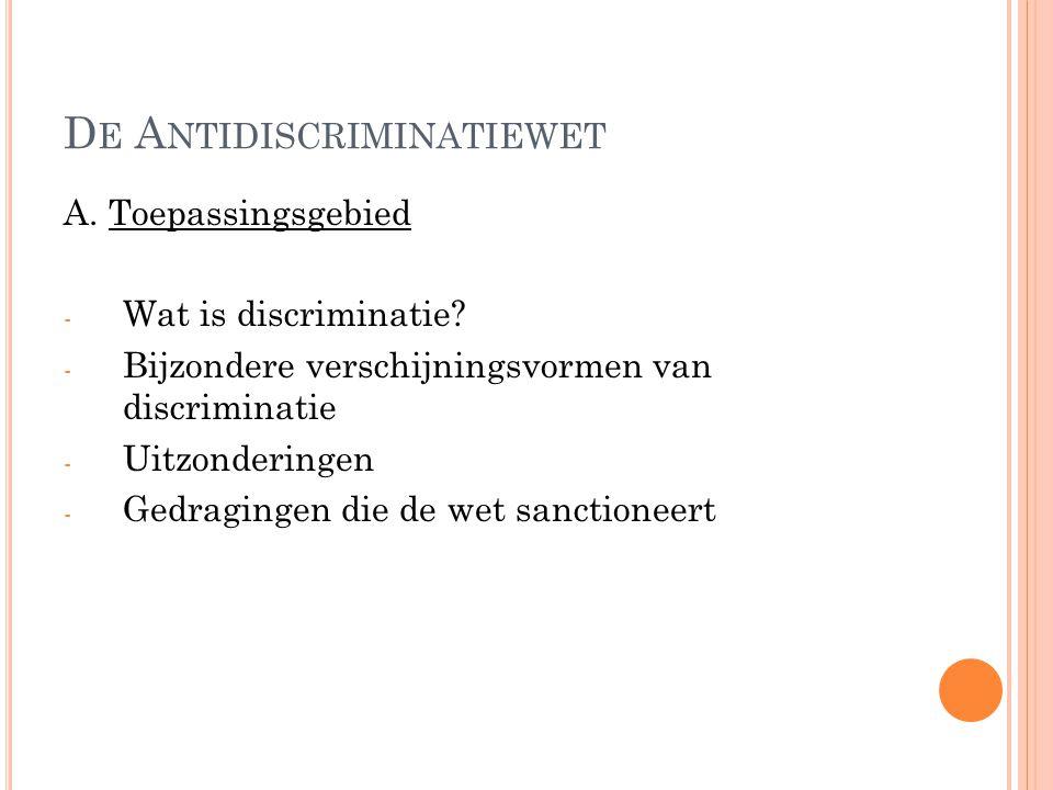 D E A NTIDISCRIMINATIEWET A. Toepassingsgebied - Wat is discriminatie.