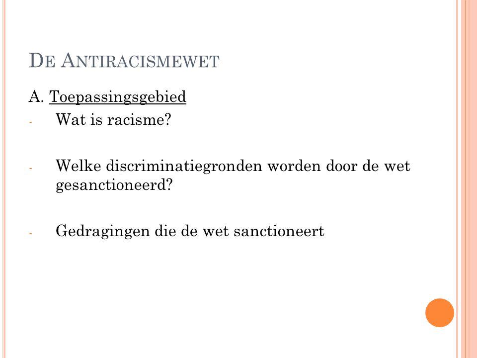 D E A NTIRACISMEWET A. Toepassingsgebied - Wat is racisme.