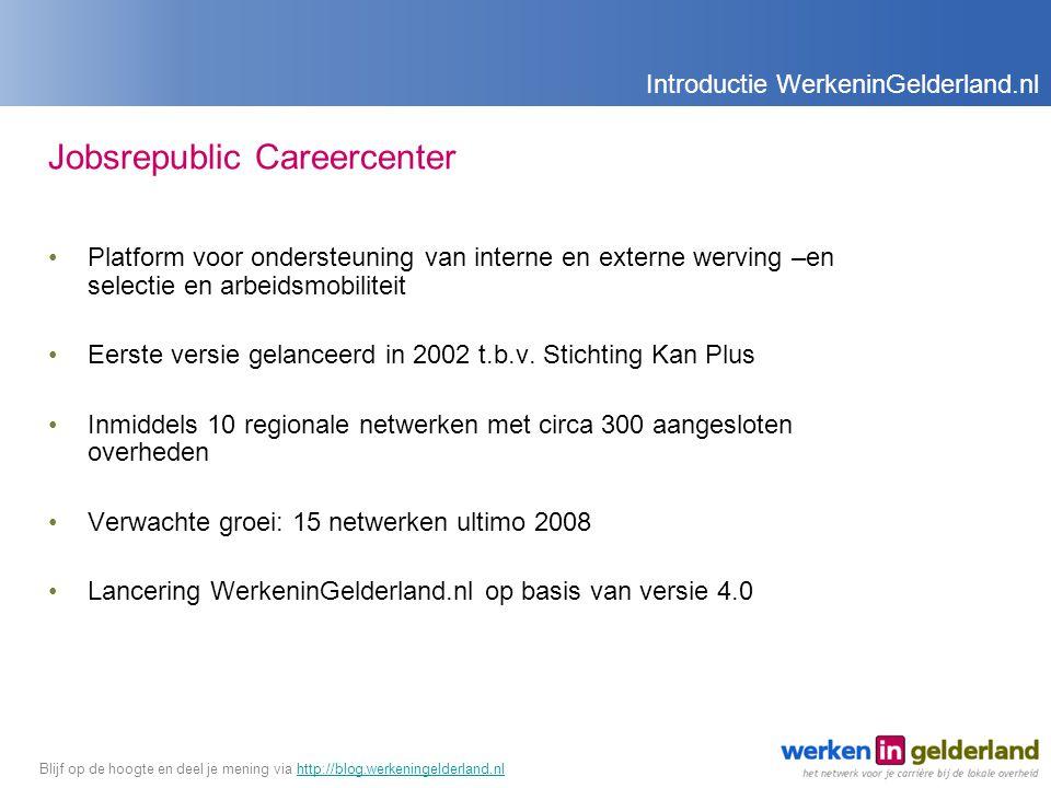 Jobsrepublic Careercenter Platform voor ondersteuning van interne en externe werving –en selectie en arbeidsmobiliteit Eerste versie gelanceerd in 2002 t.b.v.