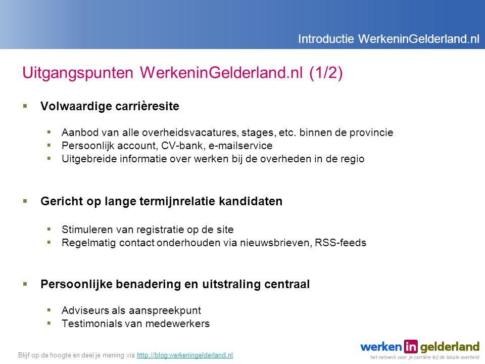 Uitgangspunten WerkeninGelderland.nl (1/2)  Volwaardige carrièresite  Aanbod van alle overheidsvacatures, stages, etc.