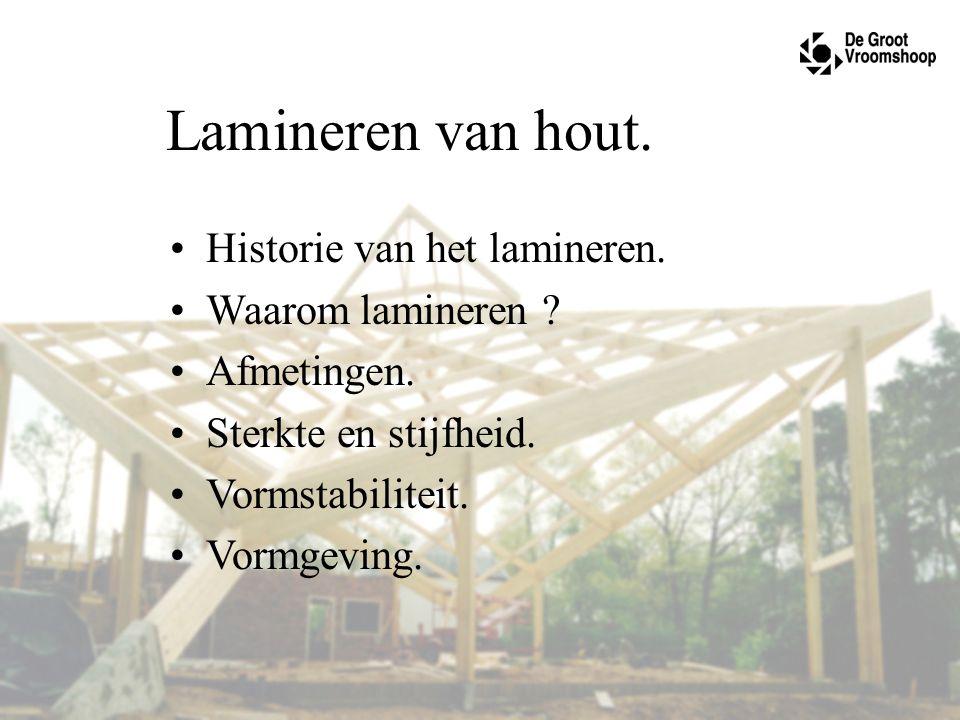 Lamineren van hout. Historie van het lamineren. Waarom lamineren ? Afmetingen. Sterkte en stijfheid. Vormstabiliteit. Vormgeving.