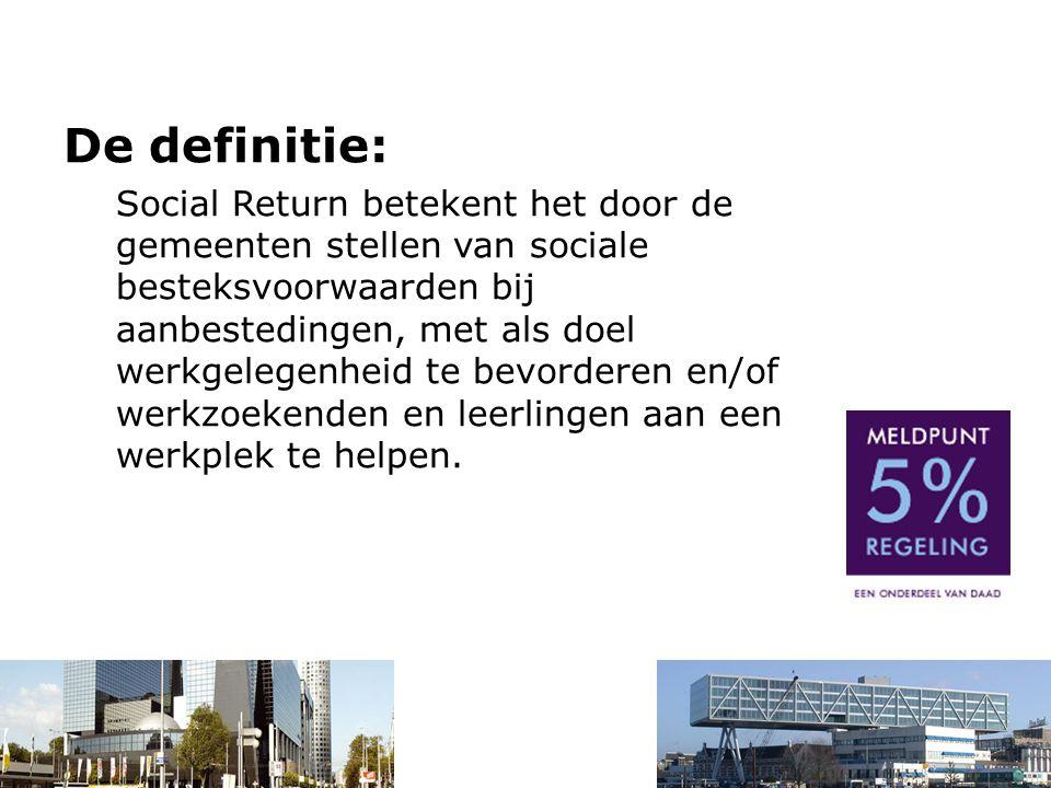 De definitie: Social Return betekent het door de gemeenten stellen van sociale besteksvoorwaarden bij aanbestedingen, met als doel werkgelegenheid te