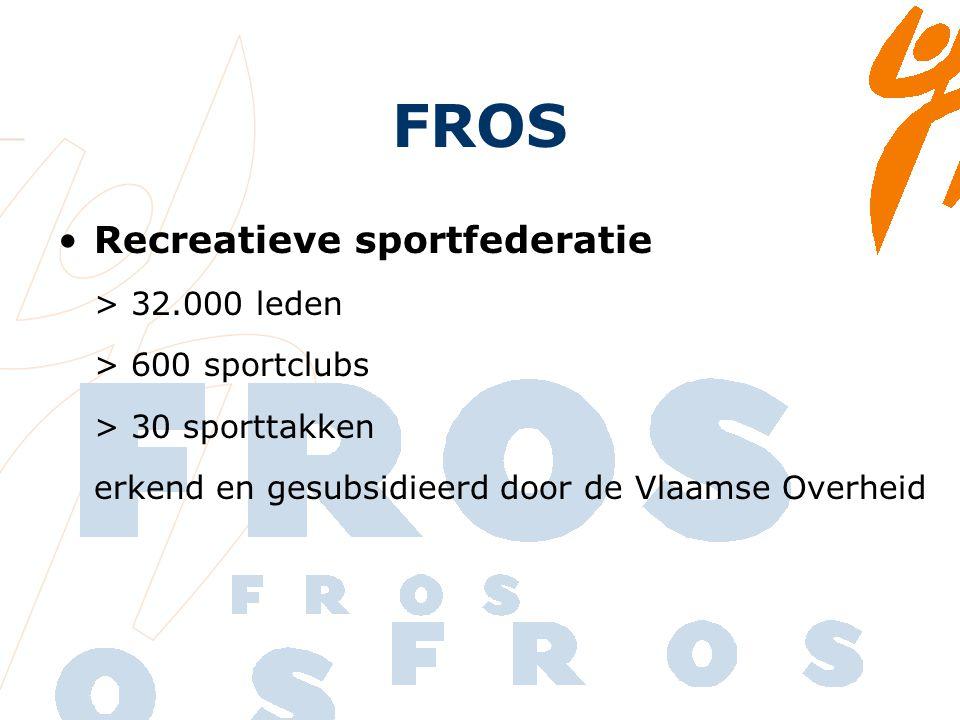 FROS Recreatieve sportfederatie > 32.000 leden > 600 sportclubs > 30 sporttakken erkend en gesubsidieerd door de Vlaamse Overheid