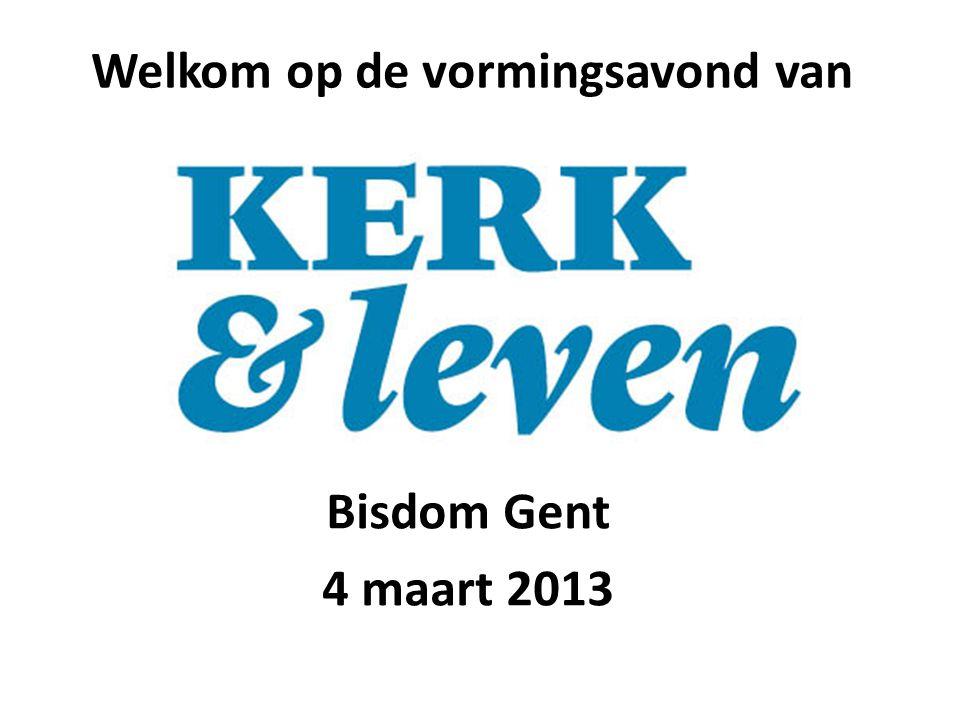 Welkom op de vormingsavond van bisdom Gent Bisdom Gent 4 maart 2013