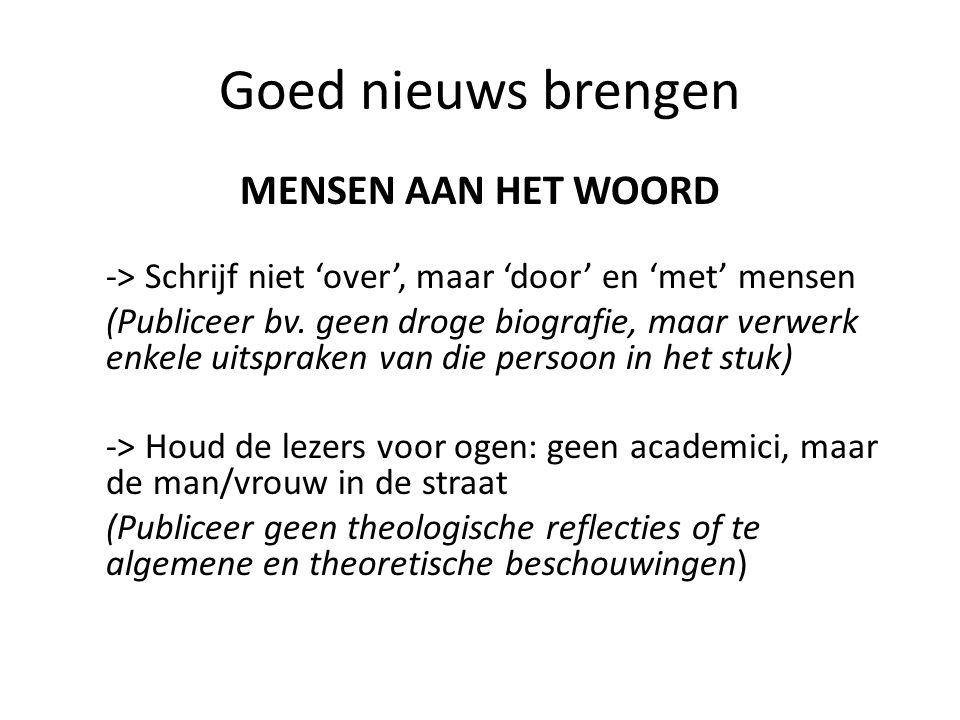 Goed nieuws brengen MENSEN AAN HET WOORD -> Schrijf niet 'over', maar 'door' en 'met' mensen (Publiceer bv. geen droge biografie, maar verwerk enkele
