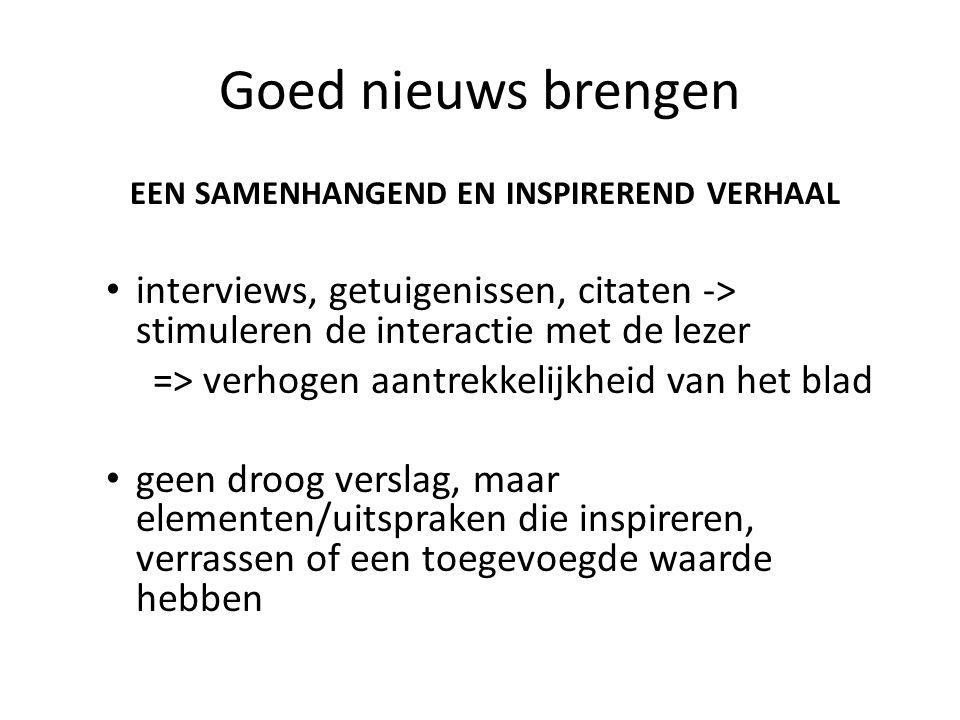 Goed nieuws brengen EEN SAMENHANGEND EN INSPIREREND VERHAAL interviews, getuigenissen, citaten -> stimuleren de interactie met de lezer => verhogen aa