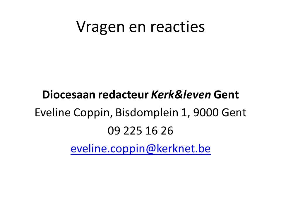 Vragen en reacties Diocesaan redacteur Kerk&leven Gent Eveline Coppin, Bisdomplein 1, 9000 Gent 09 225 16 26 eveline.coppin@kerknet.be