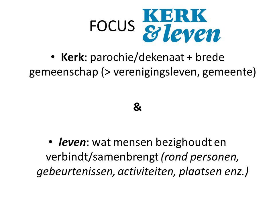 FOCUS KERK& Kerk: parochie/dekenaat + brede gemeenschap (> verenigingsleven, gemeente) & leven: wat mensen bezighoudt en verbindt/samenbrengt (rond pe