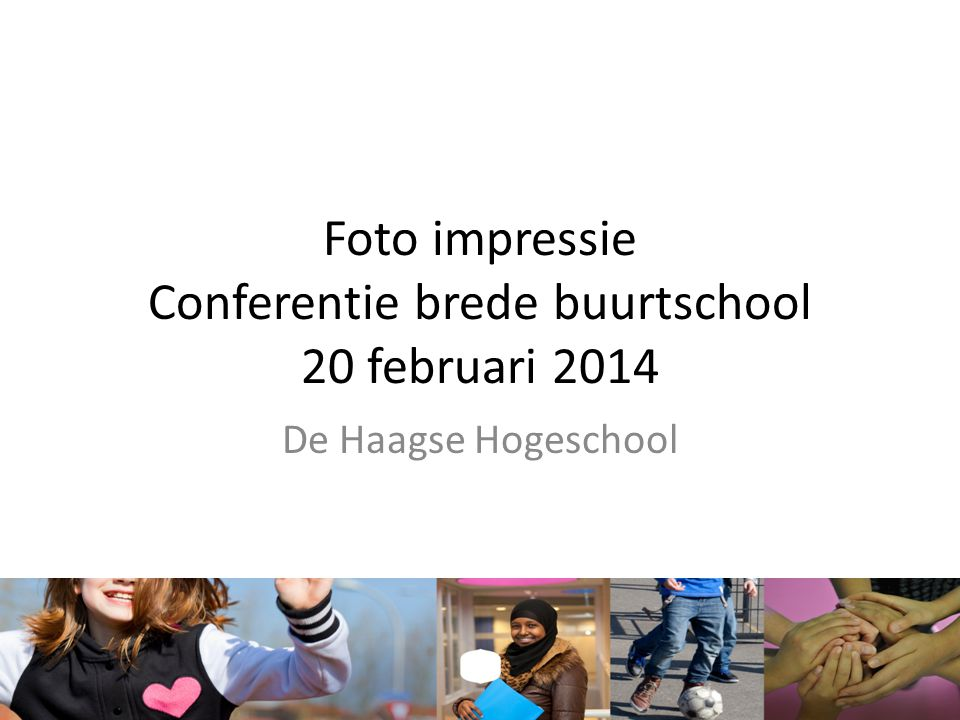 Conferentie brede buurtschool Verbindingen tussen buurt en school De Haagse Hogeschool 20 februari 2014