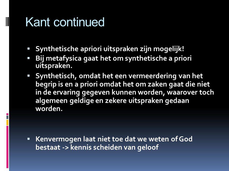 Kant continued  Aanschouwingsvormen: ordenen waarneming -> ruimte en tijd  Categorieen: ordenen het verstand -> causaliteit, kwantiteit, kwaliteit 