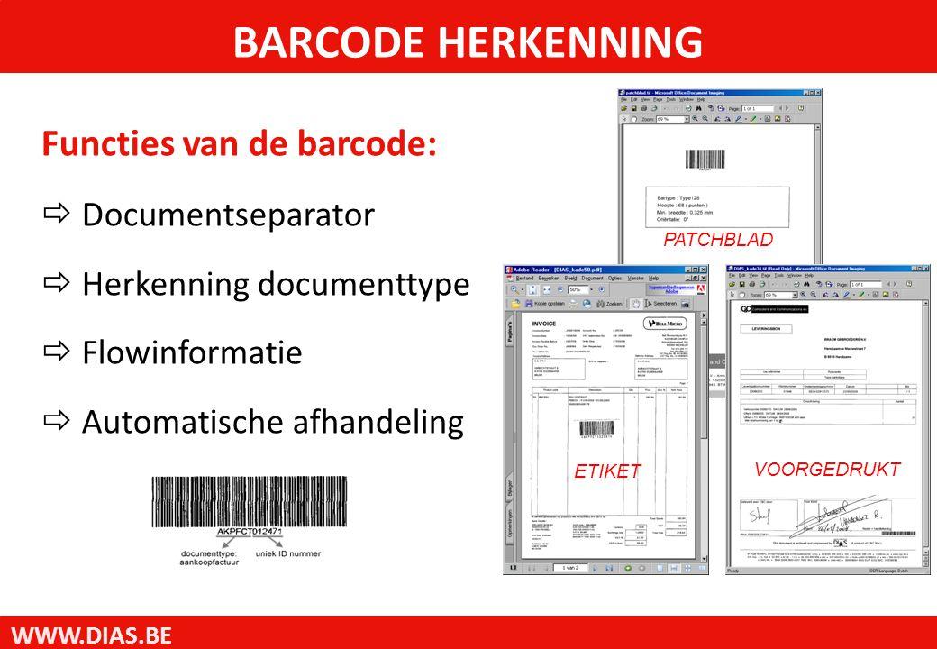 WWW.DIAS.BE Functies van de barcode:  Documentseparator  Herkenning documenttype  Flowinformatie  Automatische afhandeling BARCODE HERKENNING PATCHBLAD VOORGEDRUKT ETIKET