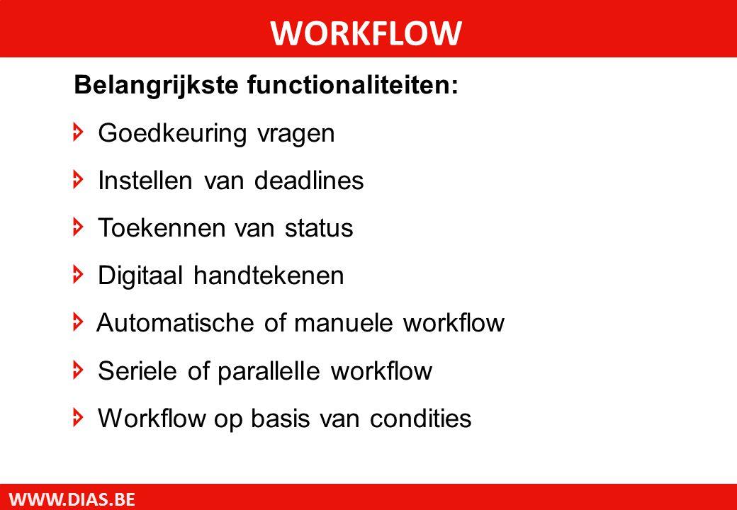 WWW.DIAS.BE Belangrijkste functionaliteiten:  Goedkeuring vragen  Instellen van deadlines  Toekennen van status  Digitaal handtekenen  Automatische of manuele workflow  Seriele of parallelle workflow  Workflow op basis van condities WORKFLOW