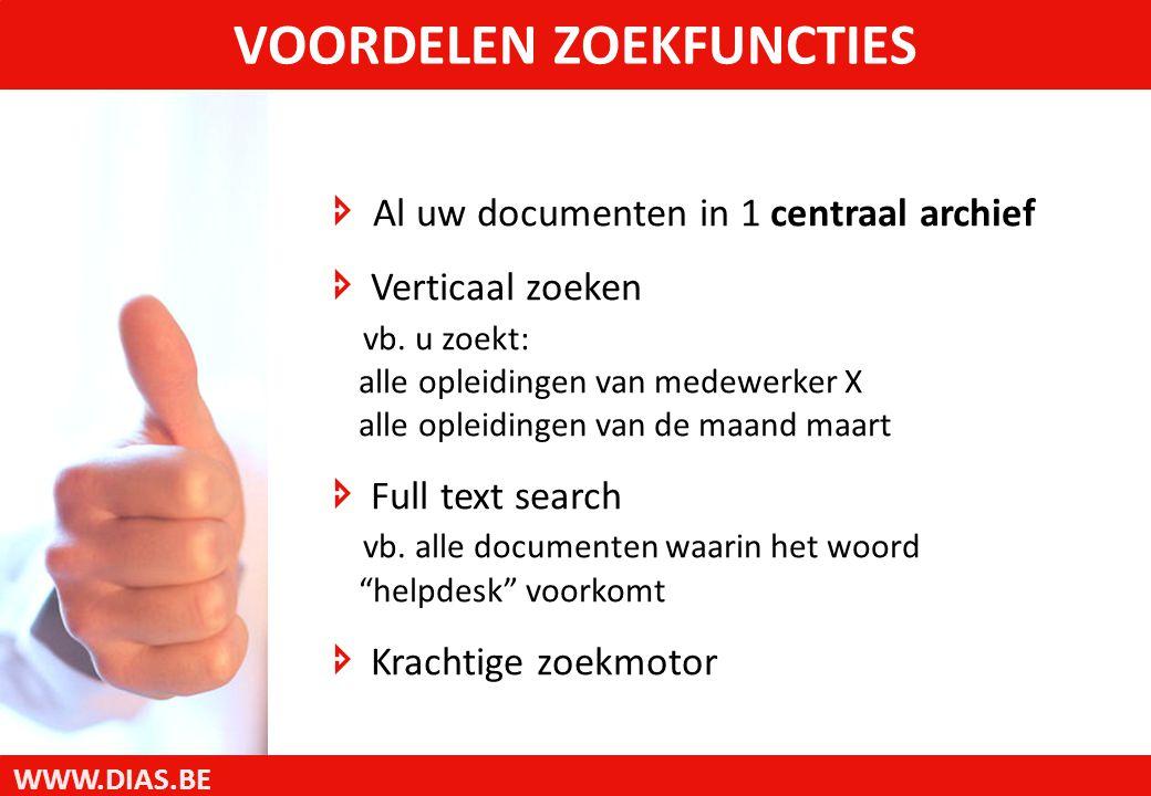 WWW.DIAS.BE  Al uw documenten in 1 centraal archief  Verticaal zoeken vb.