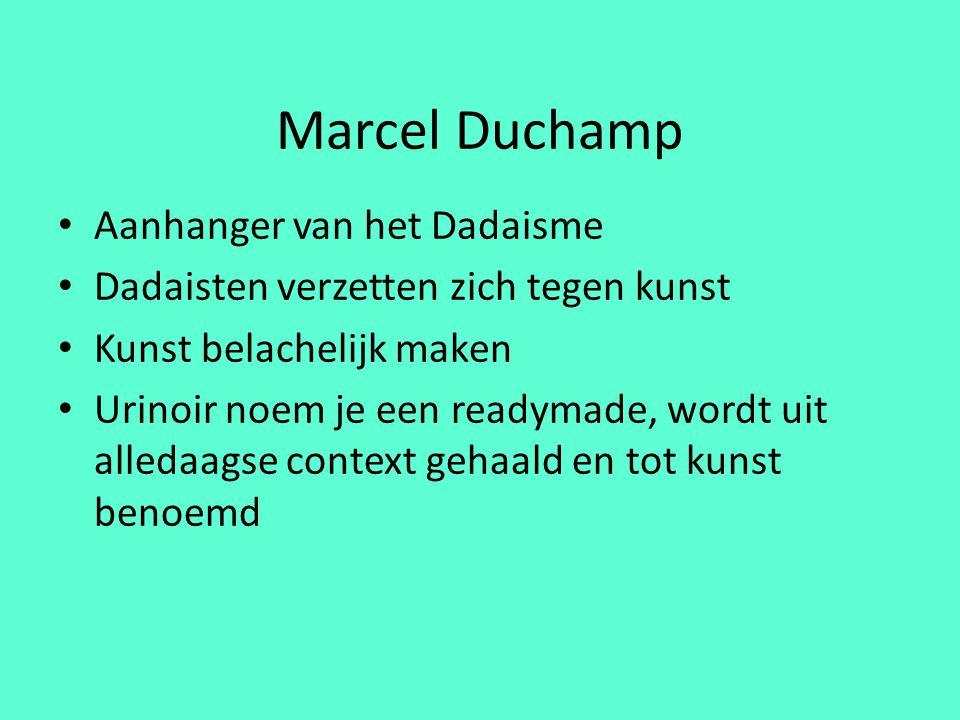 Aanhanger van het Dadaisme Dadaisten verzetten zich tegen kunst Kunst belachelijk maken Urinoir noem je een readymade, wordt uit alledaagse context gehaald en tot kunst benoemd Marcel Duchamp