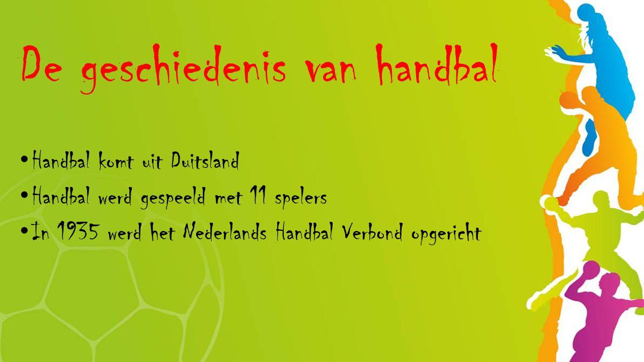 De geschiedenis van handbal Handbal komt uit Duitsland Handbal werd gespeeld met 11 spelers In 1935 werd het Nederlands Handbal Verbond opgericht