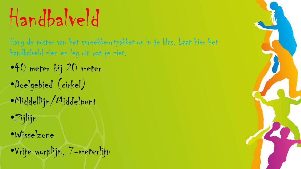 Handbalveld Hang de poster van het spreekbeurtpakket op in je klas. Laat hier het handbalveld zien en leg uit wat je ziet. 40 meter bij 20 meter Doelg
