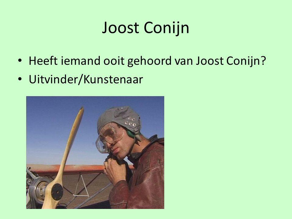 Joost Conijn Heeft iemand ooit gehoord van Joost Conijn? Uitvinder/Kunstenaar