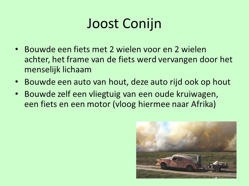 Joost Conijn Bouwde een fiets met 2 wielen voor en 2 wielen achter, het frame van de fiets werd vervangen door het menselijk lichaam Bouwde een auto v