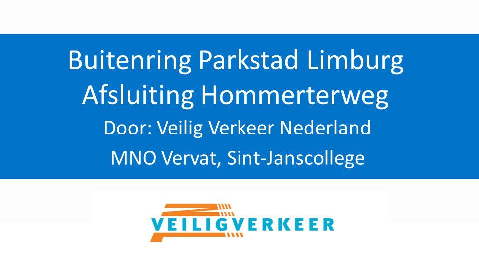 Buitenring Parkstad Limburg Afsluiting Hommerterweg Door: Veilig Verkeer Nederland MNO Vervat, Sint-Janscollege
