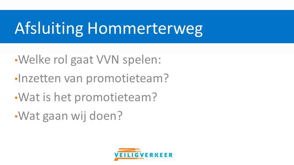 Welke rol gaat VVN spelen: Inzetten van promotieteam? Wat is het promotieteam? Wat gaan wij doen? Afsluiting Hommerterweg