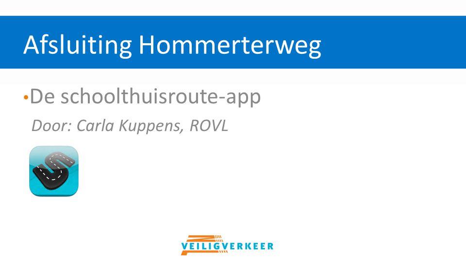 De schoolthuisroute-app Door: Carla Kuppens, ROVL Afsluiting Hommerterweg
