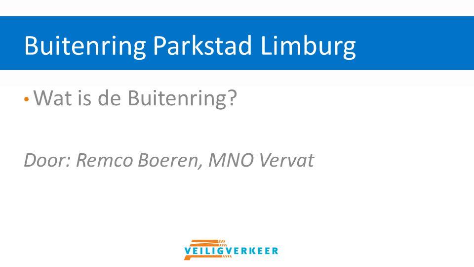Wat is de Buitenring? Door: Remco Boeren, MNO Vervat Buitenring Parkstad Limburg