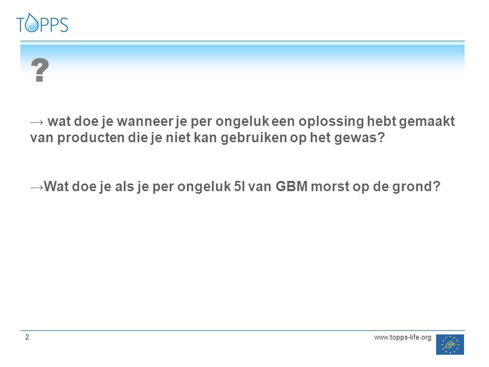 33 3www.topps-life.org → Algemene regel: PRODUCEER GEEN AFVAL →Spoel NOOIT geconcentreerde GBM door in gootsteen of riolering
