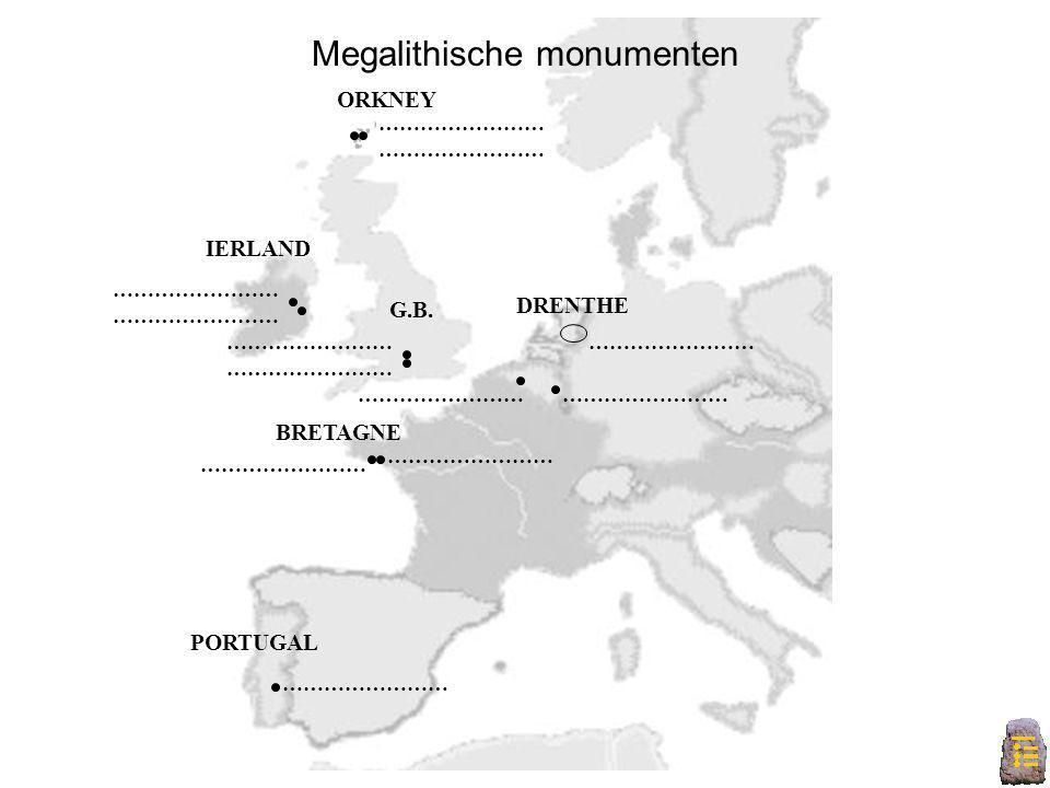 Europa A BRETAGNE DRENTHE ORKNEY Megalithische monumenten …………………… G.B. IERLAND PORTUGAL ……………………