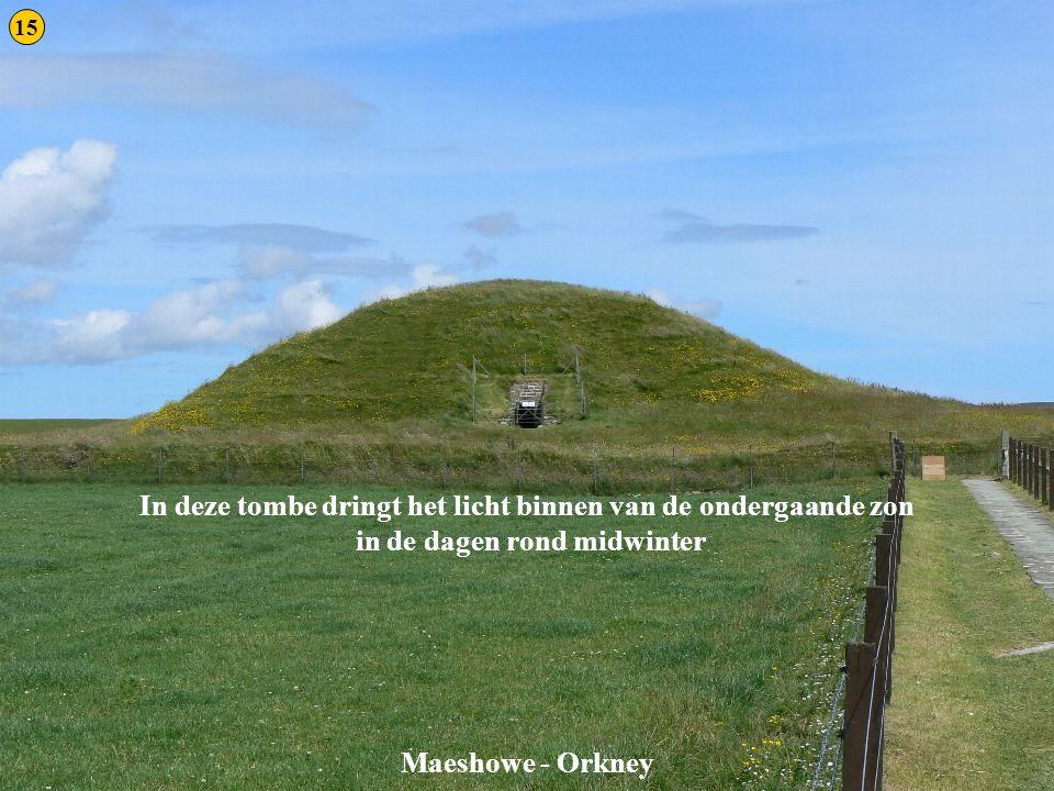 Maeshowe 1 Maeshowe - Orkney In deze tombe dringt het licht binnen van de ondergaande zon in de dagen rond midwinter 15