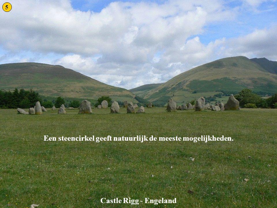 Castle Rigg Castle Rigg - Engeland Een steencirkel geeft natuurlijk de meeste mogelijkheden. 5