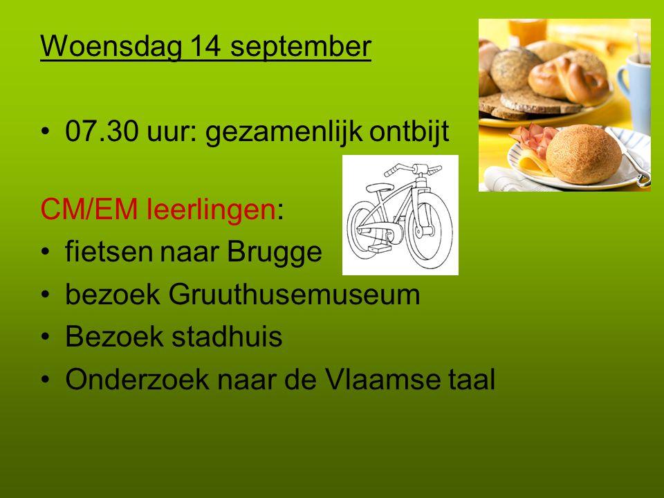 Woensdag 14 september 07.30 uur: gezamenlijk ontbijt CM/EM leerlingen: fietsen naar Brugge bezoek Gruuthusemuseum Bezoek stadhuis Onderzoek naar de Vlaamse taal