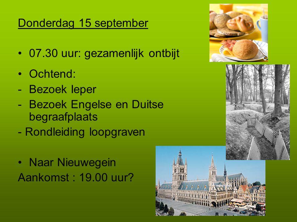 Donderdag 15 september 07.30 uur: gezamenlijk ontbijt Ochtend: -Bezoek Ieper -Bezoek Engelse en Duitse begraafplaats - Rondleiding loopgraven Naar Nieuwegein Aankomst : 19.00 uur?