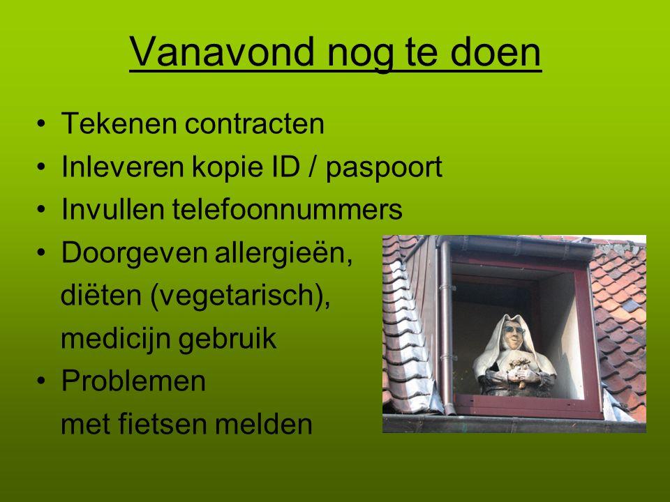 Vanavond nog te doen Tekenen contracten Inleveren kopie ID / paspoort Invullen telefoonnummers Doorgeven allergieën, diëten (vegetarisch), medicijn ge
