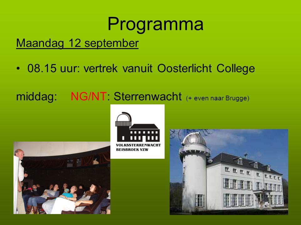 Programma Maandag 12 september 08.15 uur: vertrek vanuit Oosterlicht College middag: NG/NT: Sterrenwacht (+ even naar Brugge)