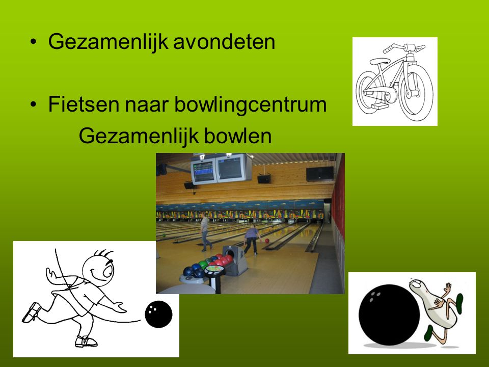 Gezamenlijk avondeten Fietsen naar bowlingcentrum Gezamenlijk bowlen
