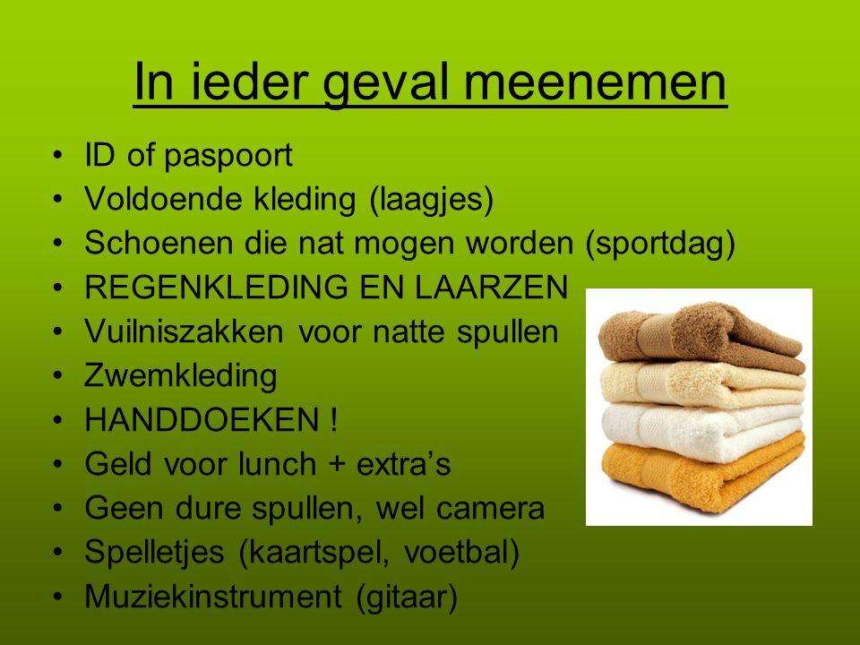 In ieder geval meenemen ID of paspoort Voldoende kleding (laagjes) Schoenen die nat mogen worden (sportdag) REGENKLEDING EN LAARZEN Vuilniszakken voor