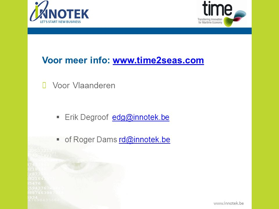 www.innotek.be LET'S START NEW BUSINESS Voor meer info: www.time2seas.comwww.time2seas.com Voor Vlaanderen  Erik Degroof edg@innotek.beedg@innotek.be  of Roger Dams rd@innotek.berd@innotek.be